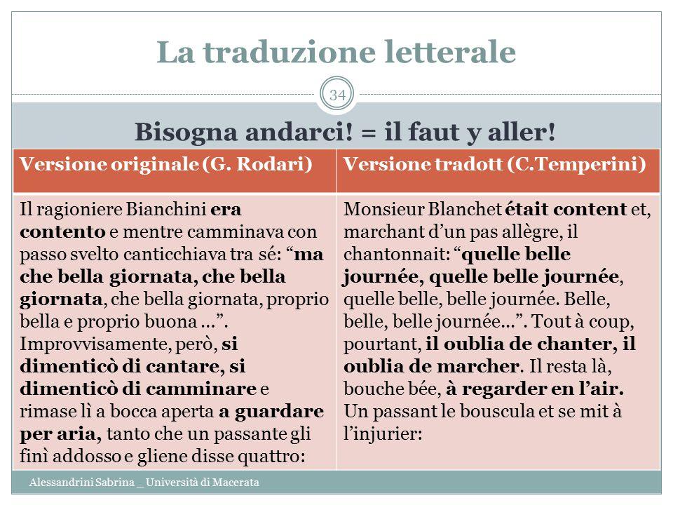 La traduzione letterale Alessandrini Sabrina _ Università di Macerata 34 Bisogna andarci! = il faut y aller! Versione originale (G. Rodari)Versione tr