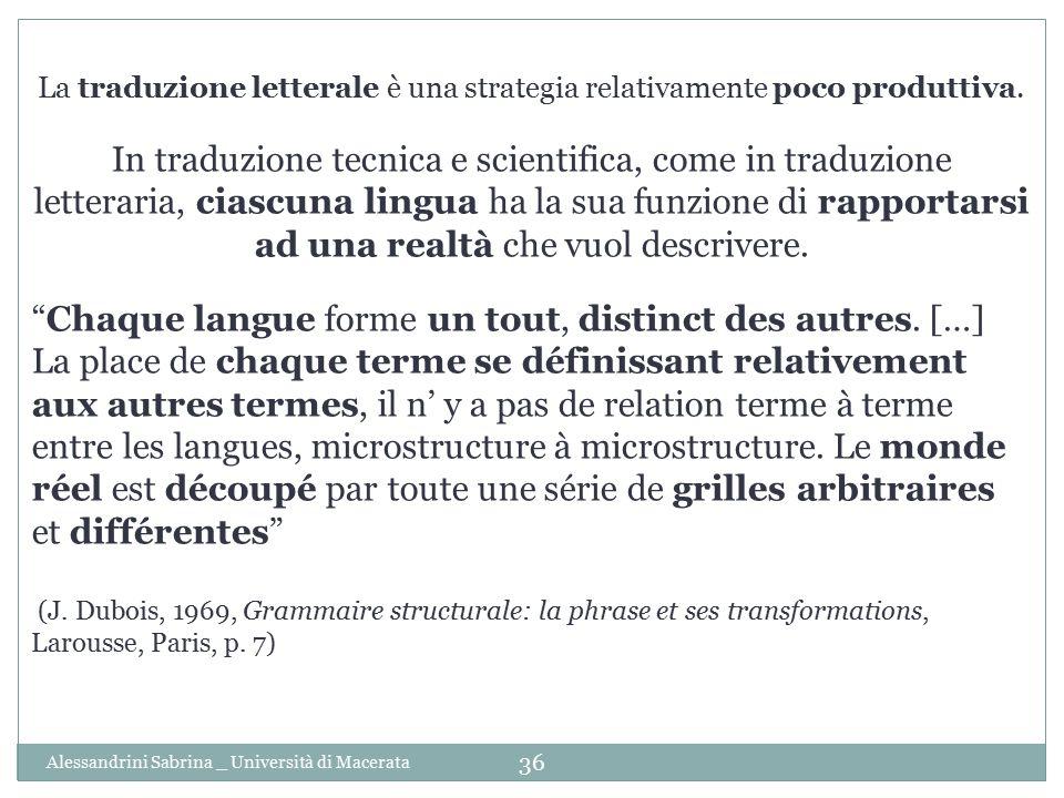 Alessandrini Sabrina _ Università di Macerata 36 La traduzione letterale è una strategia relativamente poco produttiva. In traduzione tecnica e scient