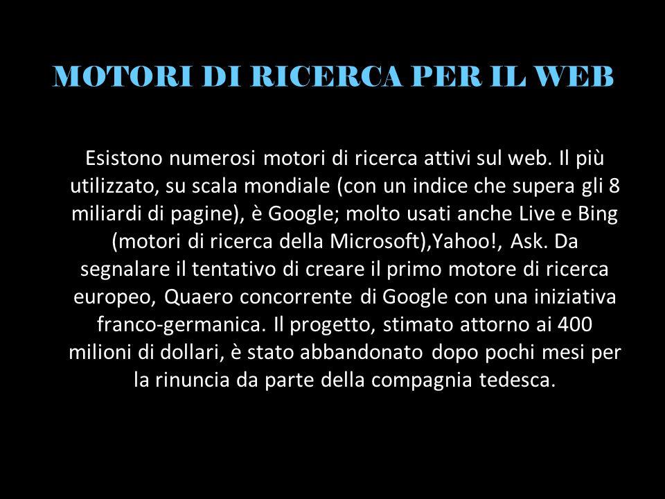 MOTORI DI RICERCA PER IL WEB Esistono numerosi motori di ricerca attivi sul web.