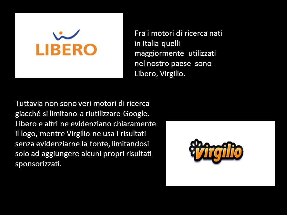 Fra i motori di ricerca nati in Italia quelli maggiormente utilizzati nel nostro paese sono Libero, Virgilio.
