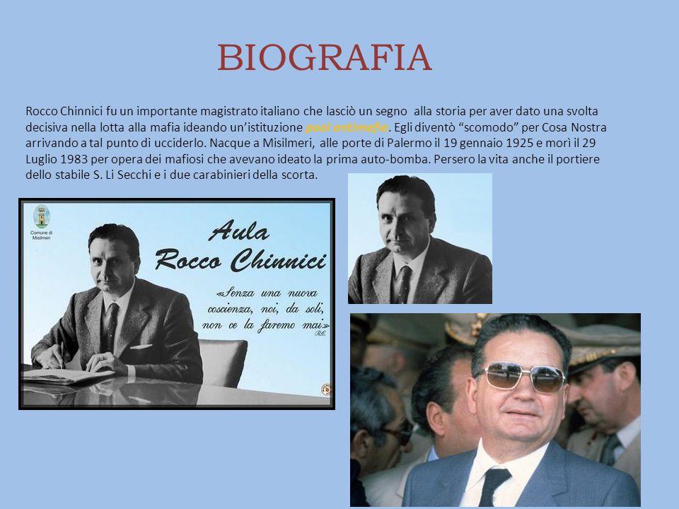 BIOGRAFIA Rocco Chinnici fu un importante magistrato italiano che lasciò un segno alla storia per aver dato una svolta decisiva nella lotta alla mafia