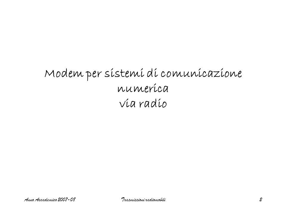 Anno Accademico 2007-08Trasmissioni radiomobili2 Modem per sistemi di comunicazione numerica via radio