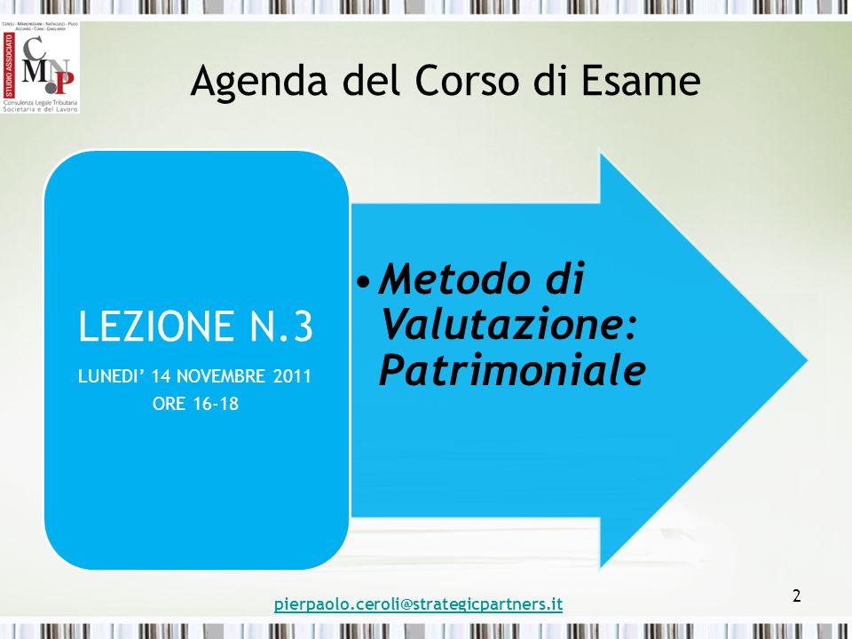 Agenda del Corso di Esame Metodo di Valutazione: Patrimoniale LEZIONE N.3 LUNEDI' 14 NOVEMBRE 2011 ORE 16-18 pierpaolo.ceroli@strategicpartners.it 2