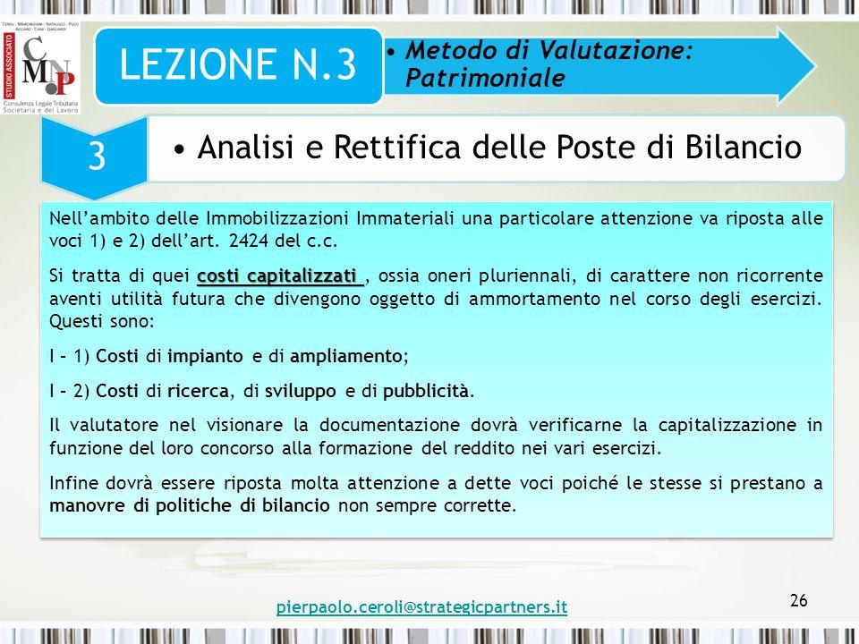 pierpaolo.ceroli@strategicpartners.it 26 Metodo di Valutazione: Patrimoniale LEZIONE N.3 3 Analisi e Rettifica delle Poste di Bilancio Nell'ambito del