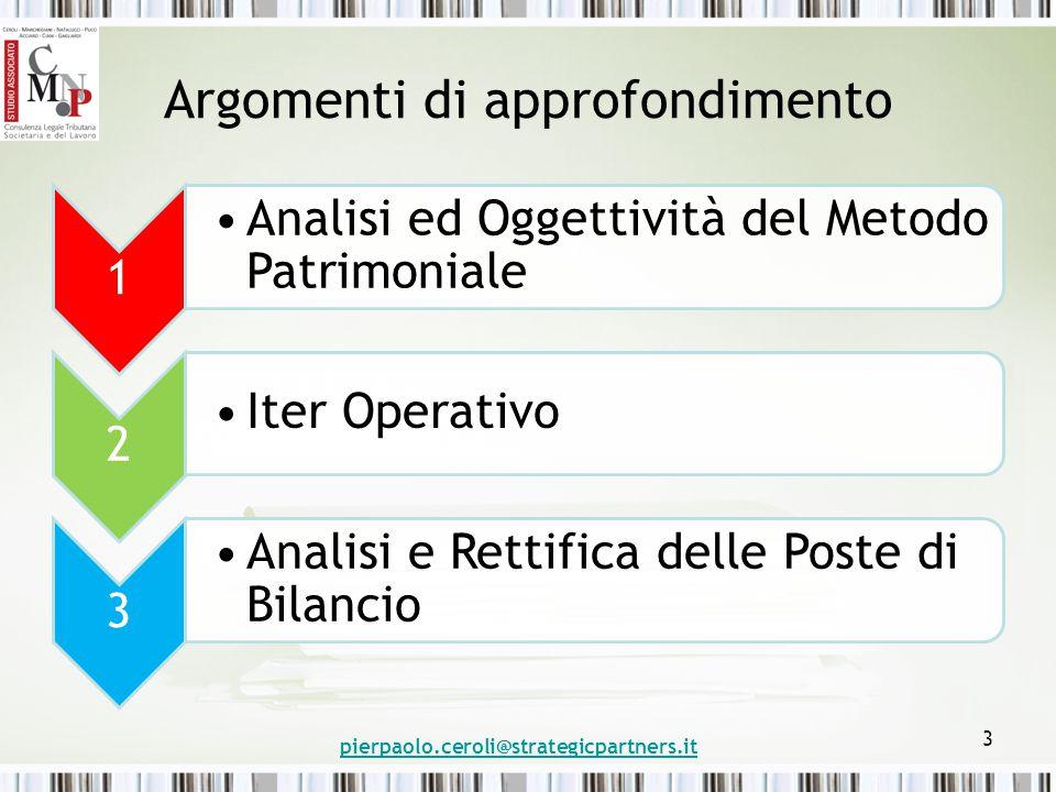 Argomenti di approfondimento 1 Analisi ed Oggettività del Metodo Patrimoniale 2 Iter Operativo 3 Analisi e Rettifica delle Poste di Bilancio pierpaolo.ceroli@strategicpartners.it 3