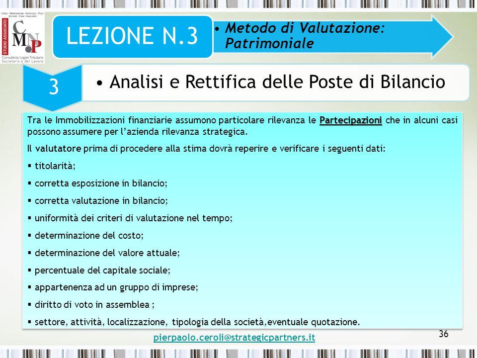 pierpaolo.ceroli@strategicpartners.it 36 Metodo di Valutazione: Patrimoniale LEZIONE N.3 3 Analisi e Rettifica delle Poste di Bilancio Partecipazioni