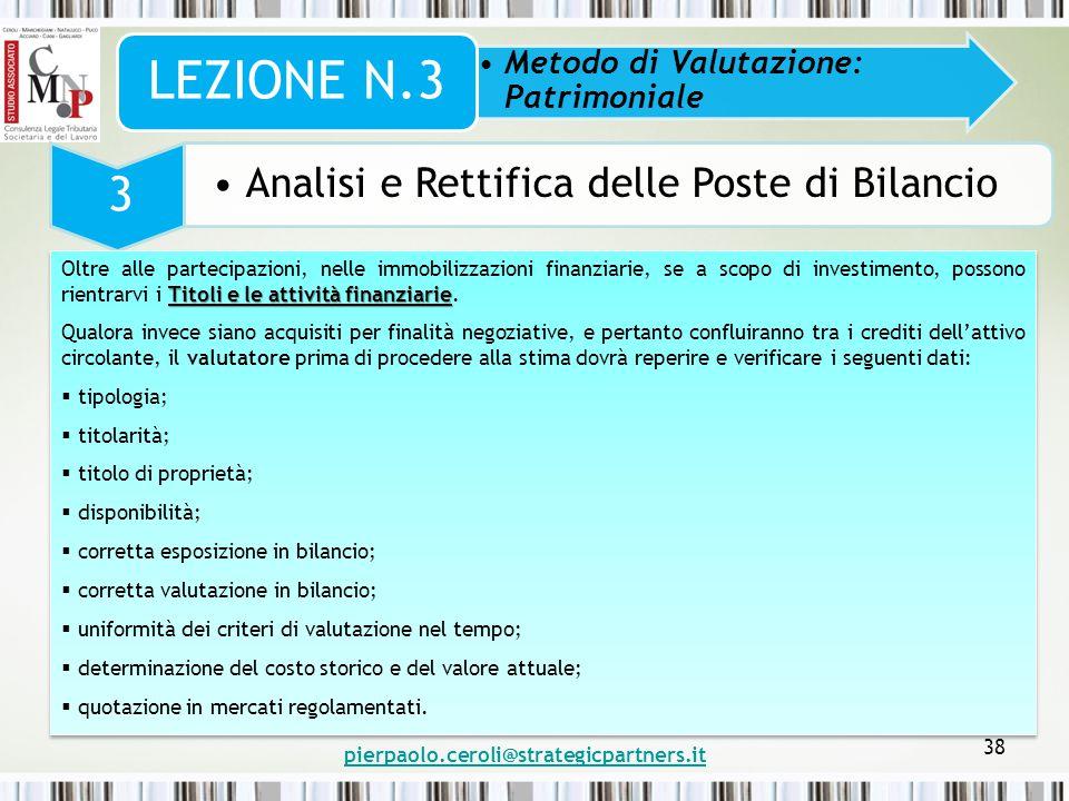 pierpaolo.ceroli@strategicpartners.it 38 Metodo di Valutazione: Patrimoniale LEZIONE N.3 3 Analisi e Rettifica delle Poste di Bilancio Titoli e le att