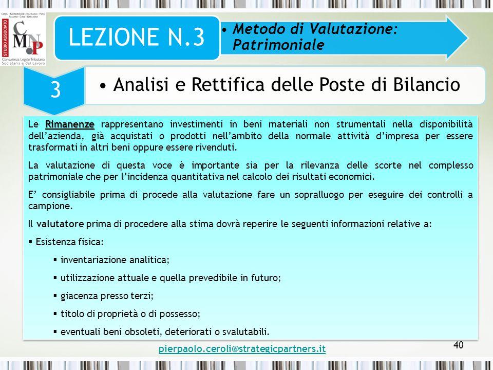 pierpaolo.ceroli@strategicpartners.it 40 Metodo di Valutazione: Patrimoniale LEZIONE N.3 3 Analisi e Rettifica delle Poste di Bilancio Rimanenze Le Ri