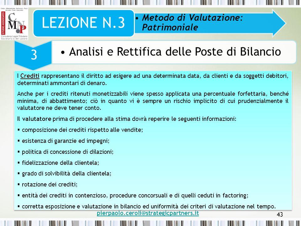 pierpaolo.ceroli@strategicpartners.it 43 Metodo di Valutazione: Patrimoniale LEZIONE N.3 3 Analisi e Rettifica delle Poste di Bilancio Crediti I Credi
