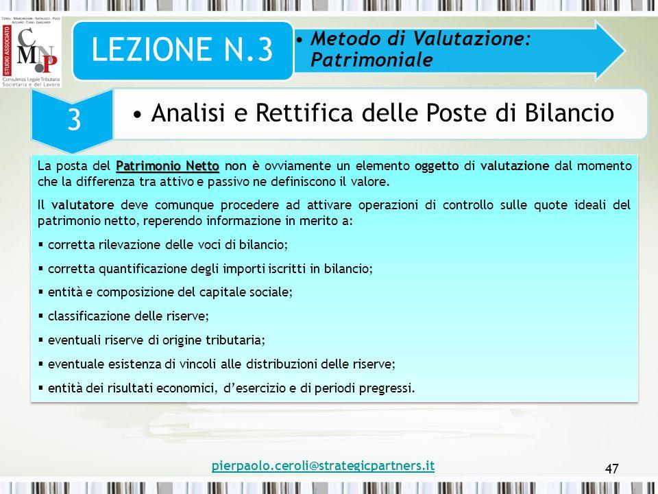 pierpaolo.ceroli@strategicpartners.it 47 Metodo di Valutazione: Patrimoniale LEZIONE N.3 3 Analisi e Rettifica delle Poste di Bilancio Patrimonio Nett