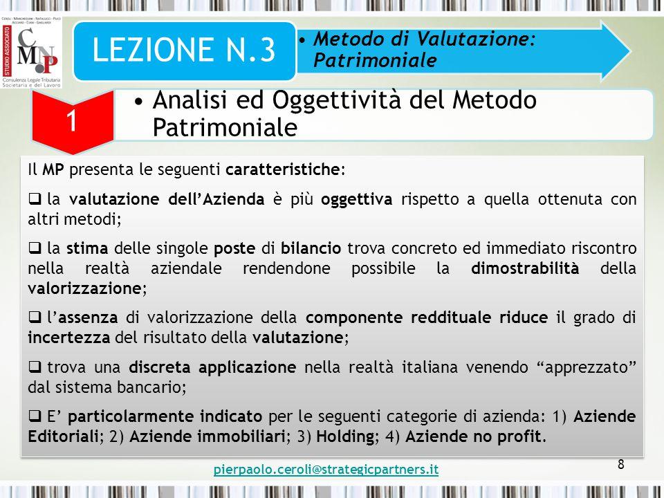 pierpaolo.ceroli@strategicpartners.it 8 Metodo di Valutazione: Patrimoniale LEZIONE N.3 1 Analisi ed Oggettività del Metodo Patrimoniale Il MP present