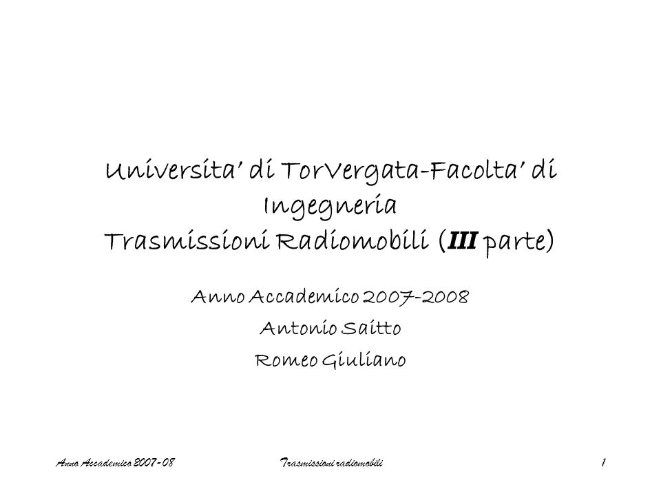 Anno Accademico 2007-08Trasmissioni radiomobili52 Proprietary OFDM Flavours Wideband-OFDM (W-OFDM) of Wi-LAN www.wi-lan.com Flash OFDM from Flarion www.flarion.com Vector OFDM (V-OFDM) of Cisco, Iospan,etc.