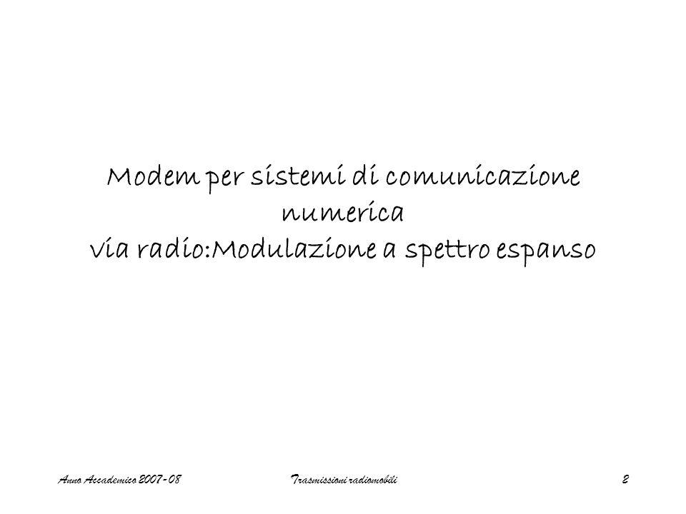 Anno Accademico 2007-08Trasmissioni radiomobili2 Modem per sistemi di comunicazione numerica via radio:Modulazione a spettro espanso