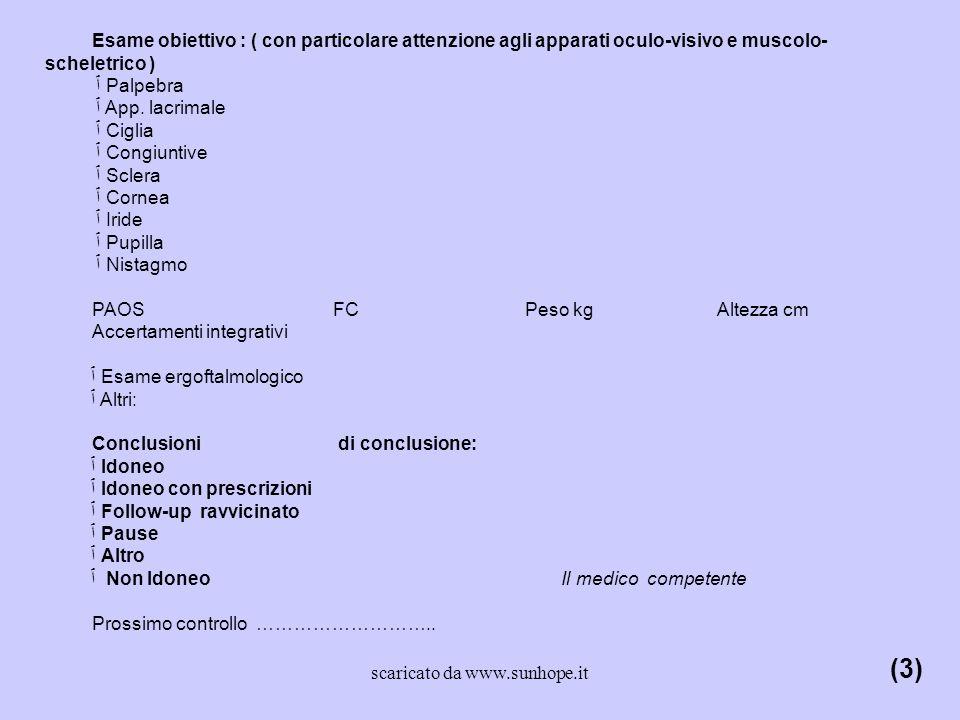 Esame obiettivo : ( con particolare attenzione agli apparati oculo-visivo e muscolo- scheletrico ) ٱ Palpebra ٱ App. lacrimale ٱ Ciglia ٱ Congiuntive