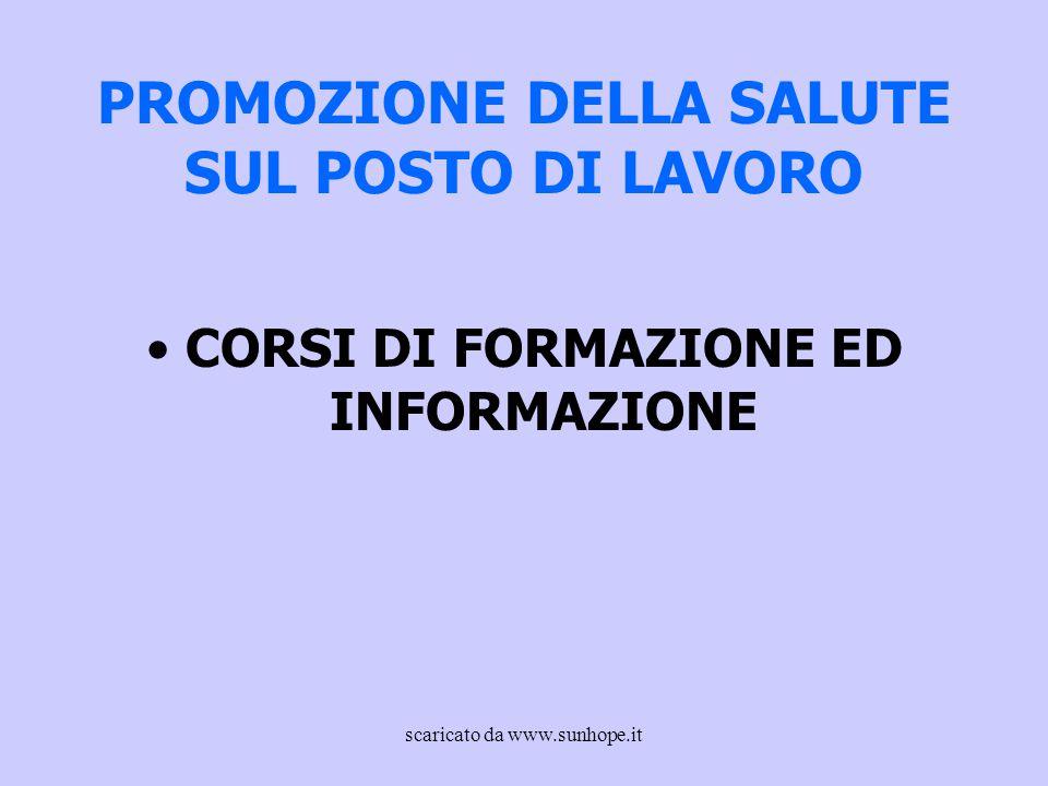 PROMOZIONE DELLA SALUTE SUL POSTO DI LAVORO CORSI DI FORMAZIONE ED INFORMAZIONE scaricato da www.sunhope.it