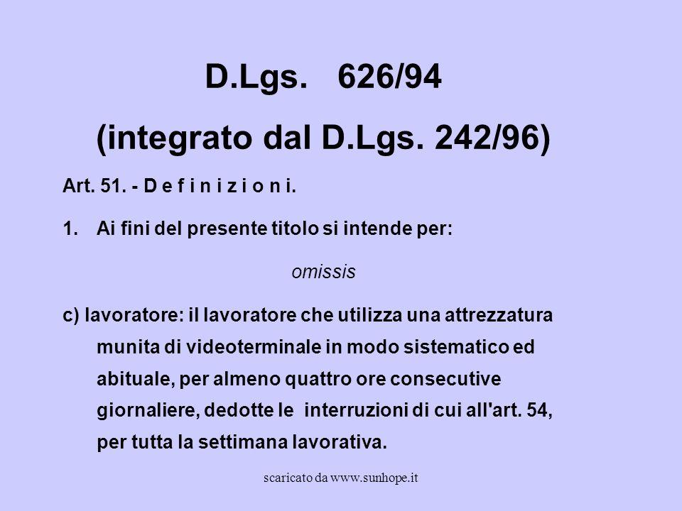 D.Lgs. 626/94 (integrato dal D.Lgs. 242/96) Art. 51. - D e f i n i z i o n i. 1.Ai fini del presente titolo si intende per: omissis c) lavoratore: il