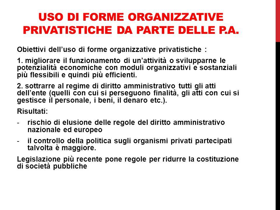 USO DI FORME ORGANIZZATIVE PRIVATISTICHE DA PARTE DELLE P.A. Obiettivi dell'uso di forme organizzative privatistiche : 1. migliorare il funzionamento