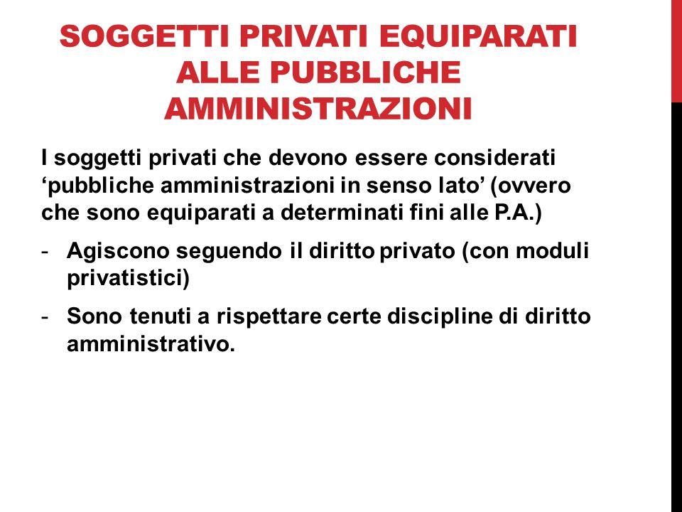 SOGGETTI PRIVATI EQUIPARATI ALLE PUBBLICHE AMMINISTRAZIONI I soggetti privati che devono essere considerati 'pubbliche amministrazioni in senso lato'