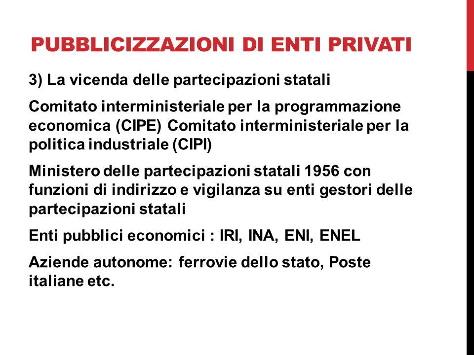 PUBBLICIZZAZIONI DI ENTI PRIVATI 3) La vicenda delle partecipazioni statali Comitato interministeriale per la programmazione economica (CIPE) Comitato