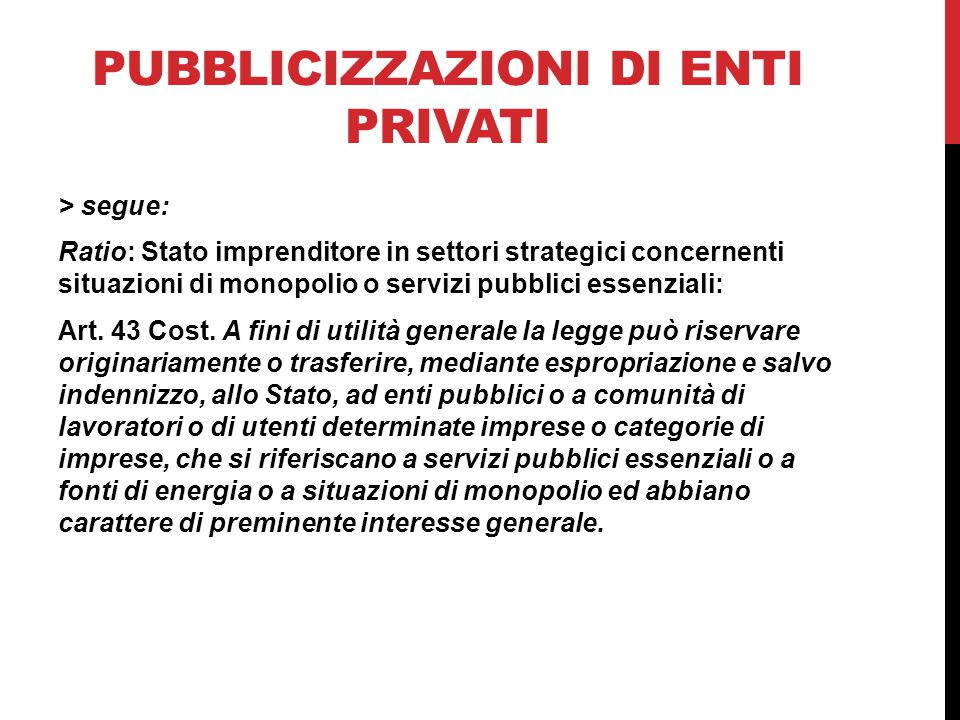 PUBBLICIZZAZIONI DI ENTI PRIVATI > segue: Ratio: Stato imprenditore in settori strategici concernenti situazioni di monopolio o servizi pubblici essen