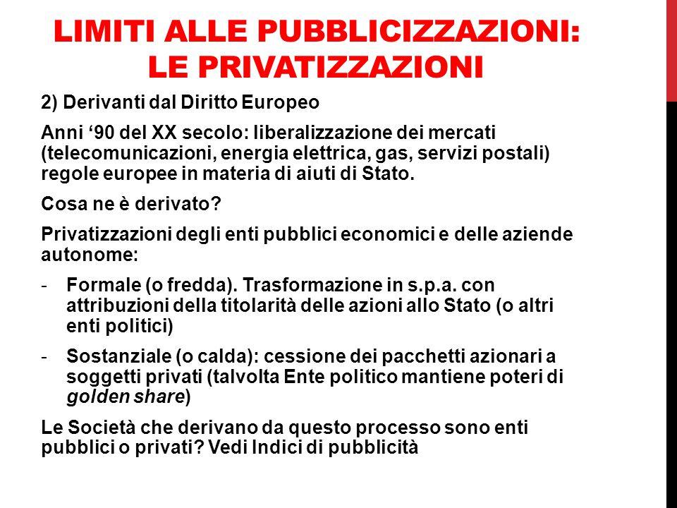 LIMITI ALLE PUBBLICIZZAZIONI: LE PRIVATIZZAZIONI 2) Derivanti dal Diritto Europeo Anni '90 del XX secolo: liberalizzazione dei mercati (telecomunicazi