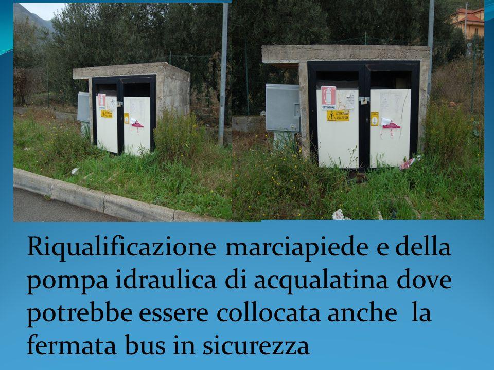 Riqualificazione marciapiede e della pompa idraulica di acqualatina dove potrebbe essere collocata anche la fermata bus in sicurezza