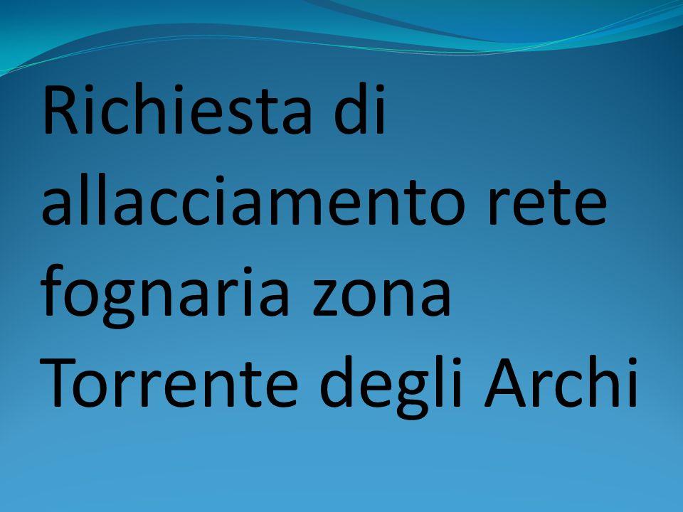 Richiesta di allacciamento rete fognaria zona Torrente degli Archi