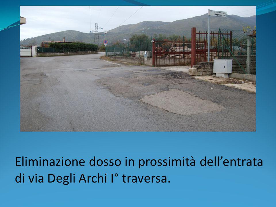Eliminazione dosso in prossimità dell'entrata di via Degli Archi I° traversa.