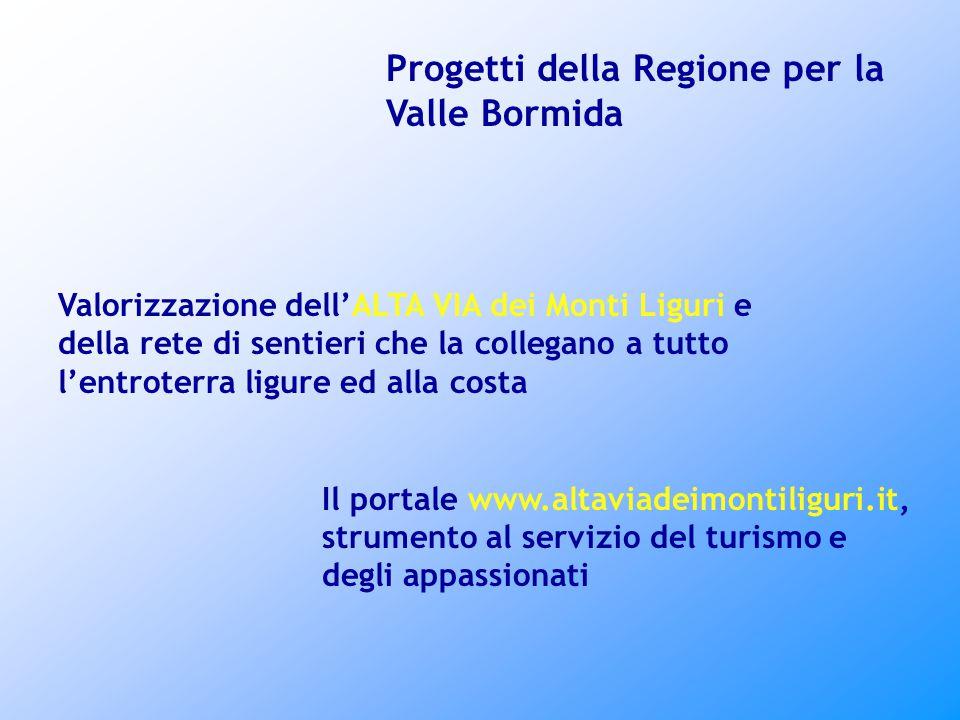 Il portale www.altaviadeimontiliguri.it, strumento al servizio del turismo e degli appassionati Progetti della Regione per la Valle Bormida Valorizzazione dell'ALTA VIA dei Monti Liguri e della rete di sentieri che la collegano a tutto l'entroterra ligure ed alla costa