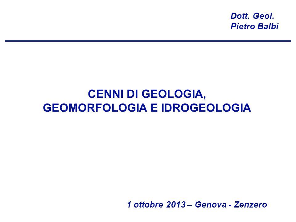 CENNI DI GEOLOGIA, GEOMORFOLOGIA E IDROGEOLOGIA Dott. Geol. Pietro Balbi 1 ottobre 2013 – Genova - Zenzero
