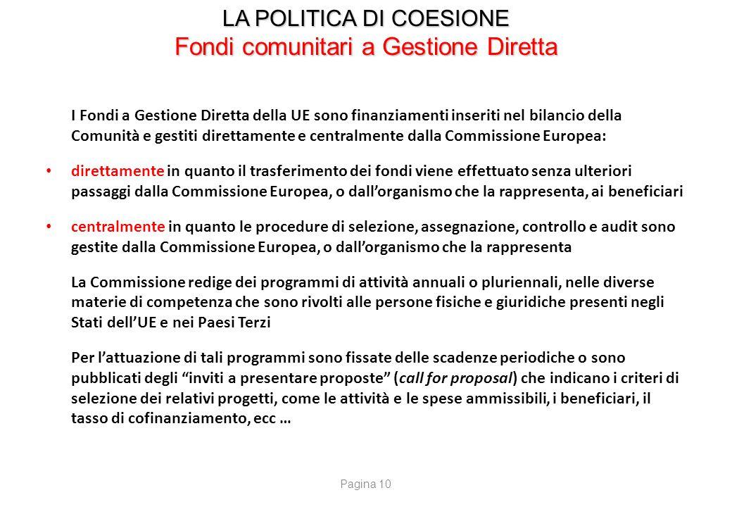 LA POLITICA DI COESIONE Fondi comunitari a Gestione Diretta I Fondi a Gestione Diretta della UE sono finanziamenti inseriti nel bilancio della Comunit
