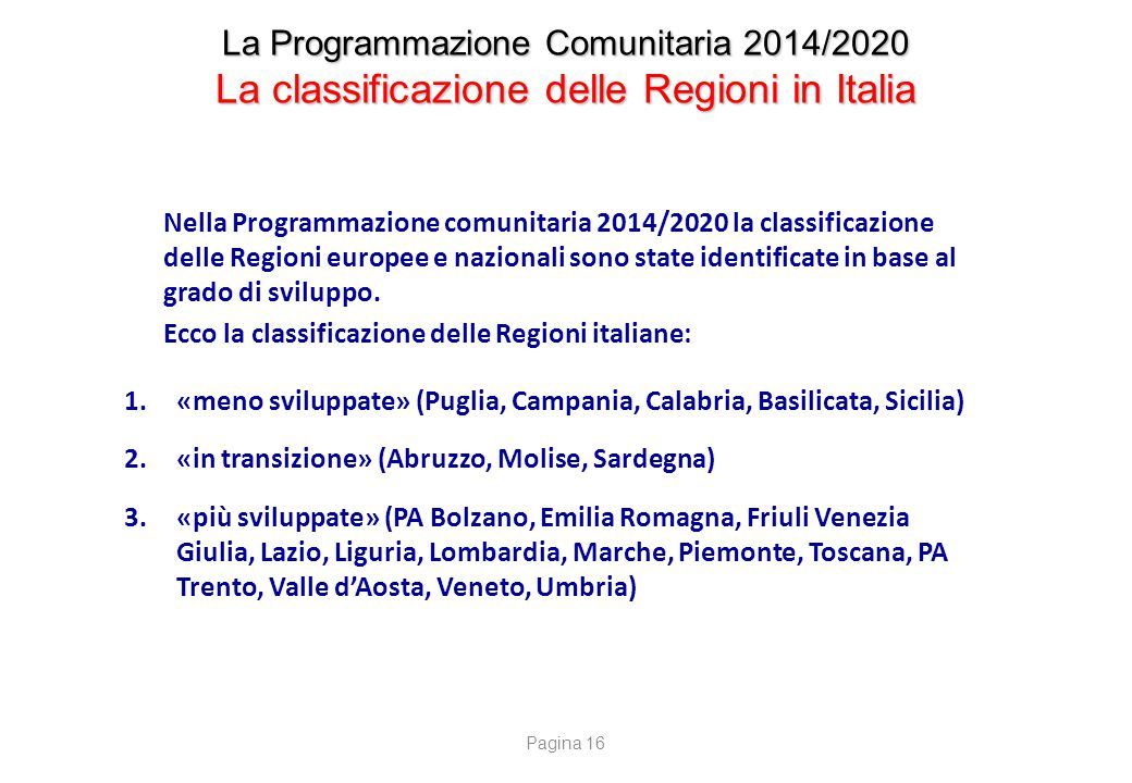 La Programmazione Comunitaria 2014/2020 La classificazione delle Regioni in Italia Nella Programmazione comunitaria 2014/2020 la classificazione delle