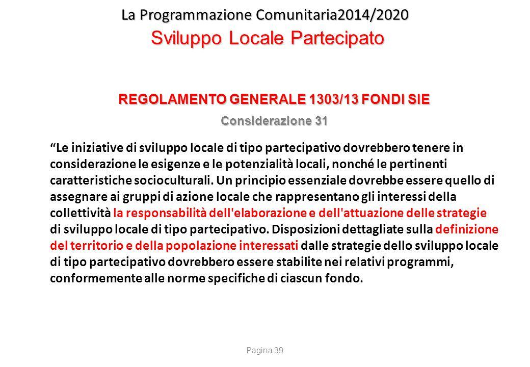 """La Programmazione Comunitaria2014/2020 Sviluppo Locale Partecipato REGOLAMENTO GENERALE 1303/13 FONDI SIE Considerazione 31 """"Le iniziative di sviluppo"""