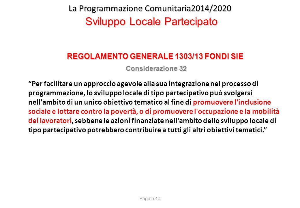 """La Programmazione Comunitaria2014/2020 Sviluppo Locale Partecipato REGOLAMENTO GENERALE 1303/13 FONDI SIE Considerazione 32 Considerazione 32 """"Per fac"""