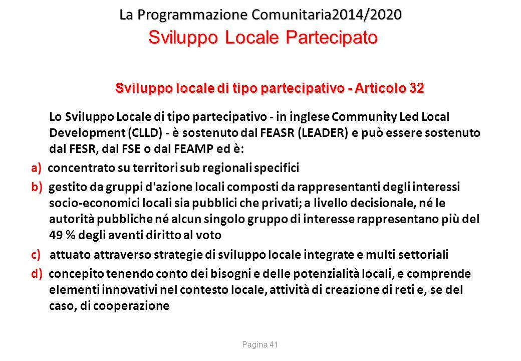 La Programmazione Comunitaria2014/2020 Sviluppo Locale Partecipato Sviluppo locale di tipo partecipativo - Articolo 32 Lo Sviluppo Locale di tipo part