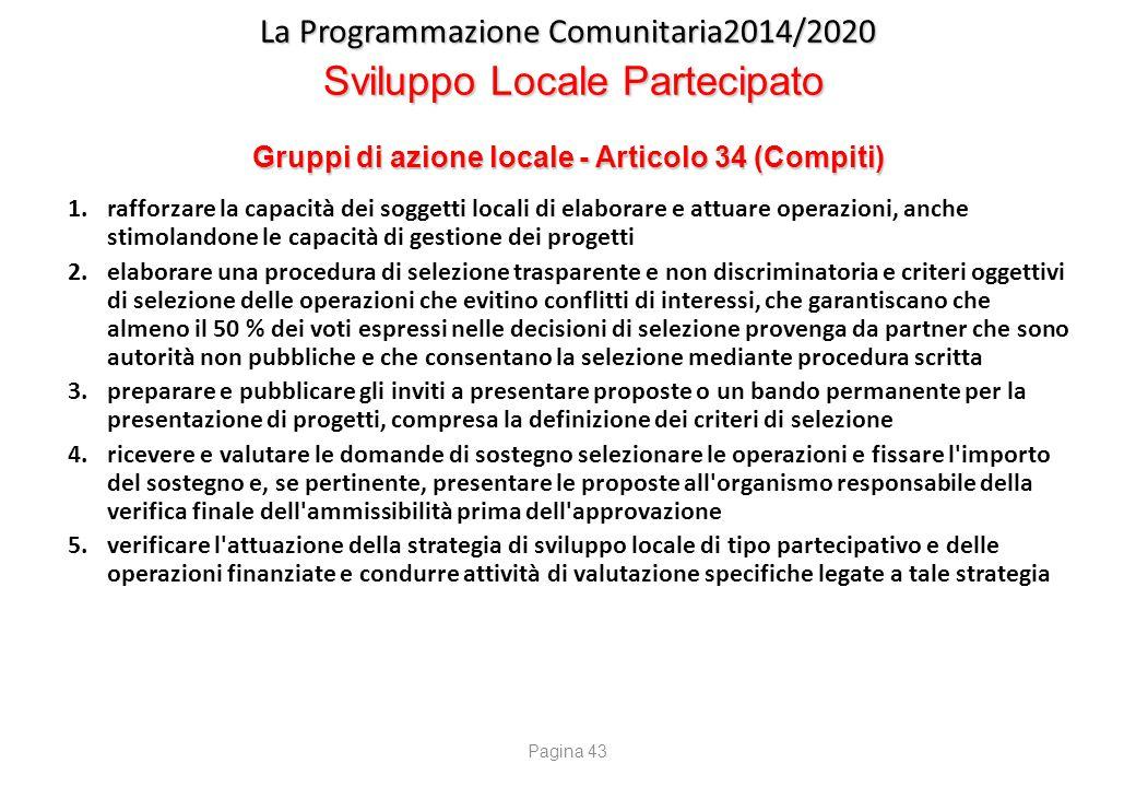 La Programmazione Comunitaria2014/2020 Sviluppo Locale Partecipato Gruppi di azione locale - Articolo 34 (Compiti) 1.rafforzare la capacità dei sogget