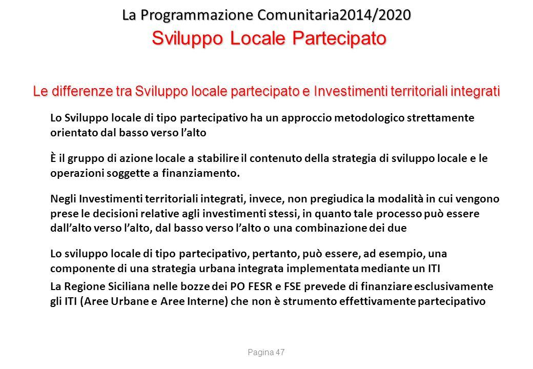 La Programmazione Comunitaria2014/2020 Sviluppo Locale Partecipato Le differenze tra Sviluppo locale partecipato e Investimenti territoriali integrati