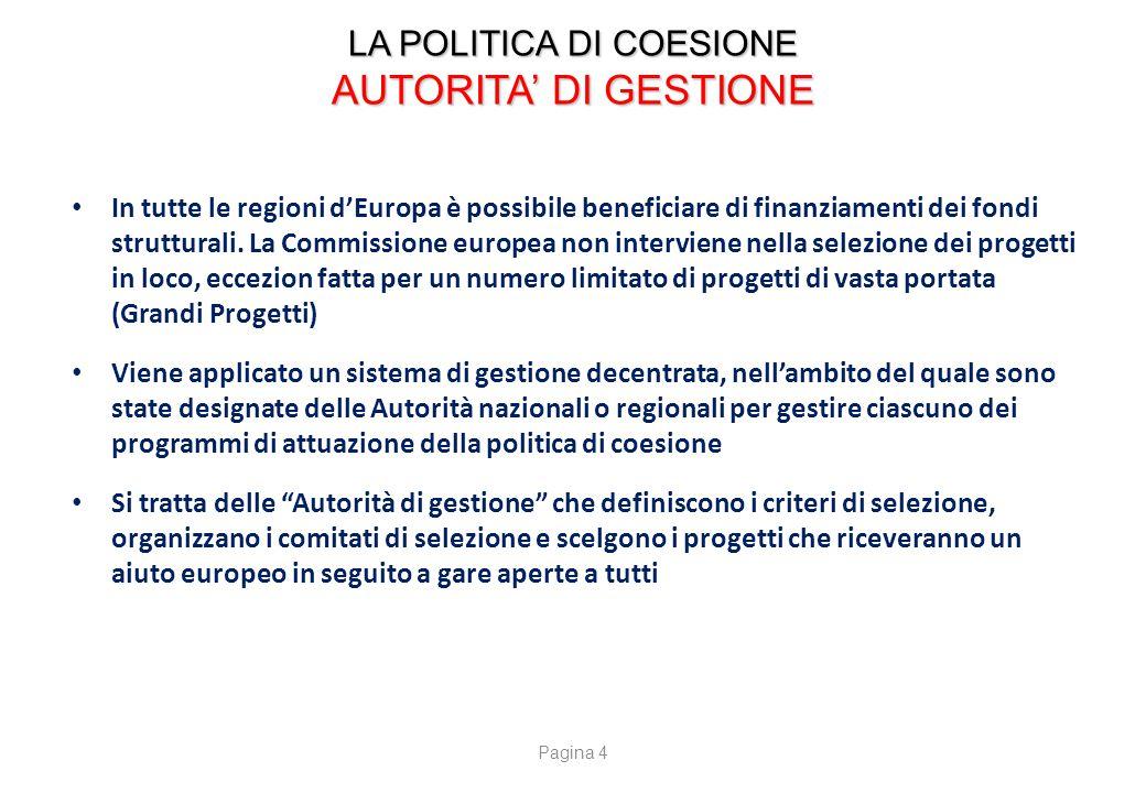 LA POLITICA DI COESIONE AUTORITA' DI GESTIONE In tutte le regioni d'Europa è possibile beneficiare di finanziamenti dei fondi strutturali. La Commissi