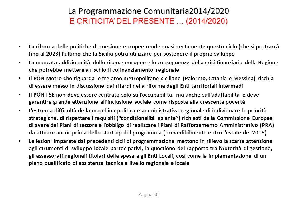 La Programmazione Comunitaria2014/2020 E CRITICITA' DEL PRESENTE … (2014/2020) La riforma delle politiche di coesione europee rende quasi certamente q