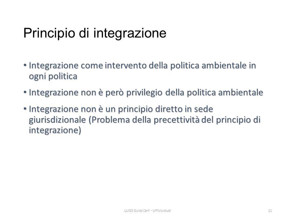 Principio di integrazione Integrazione come intervento della politica ambientale in ogni politica Integrazione come intervento della politica ambienta