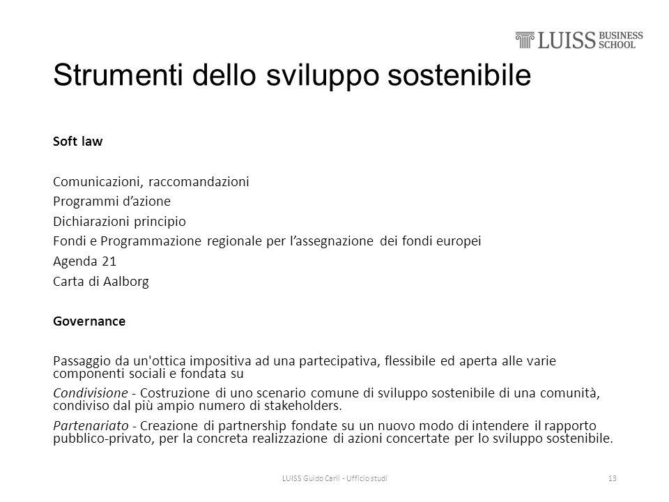 Strumenti dello sviluppo sostenibile Soft law Comunicazioni, raccomandazioni Programmi d'azione Dichiarazioni principio Fondi e Programmazione regiona