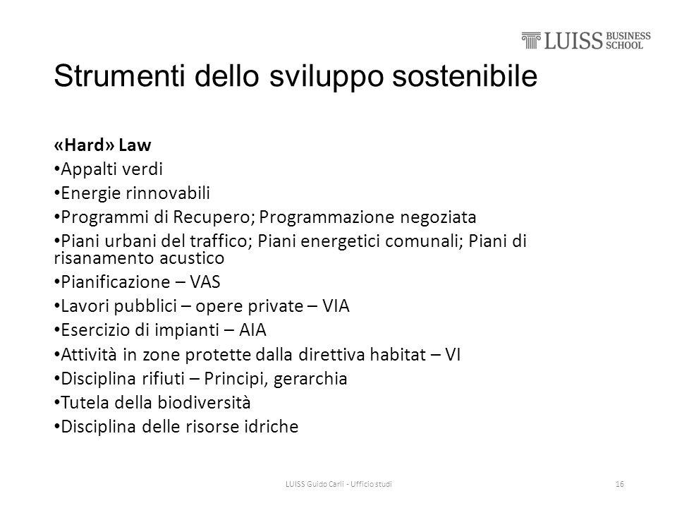 Strumenti dello sviluppo sostenibile «Hard» Law Appalti verdi Energie rinnovabili Programmi di Recupero; Programmazione negoziata Piani urbani del tra