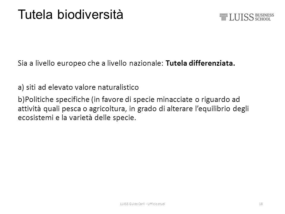 Tutela biodiversità Sia a livello europeo che a livello nazionale: Tutela differenziata. a) siti ad elevato valore naturalistico b)Politiche specifich