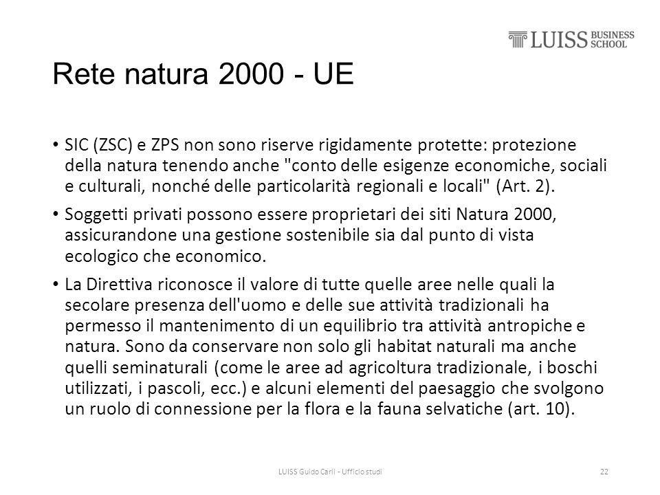 Rete natura 2000 - UE SIC (ZSC) e ZPS non sono riserve rigidamente protette: protezione della natura tenendo anche conto delle esigenze economiche, sociali e culturali, nonché delle particolarità regionali e locali (Art.