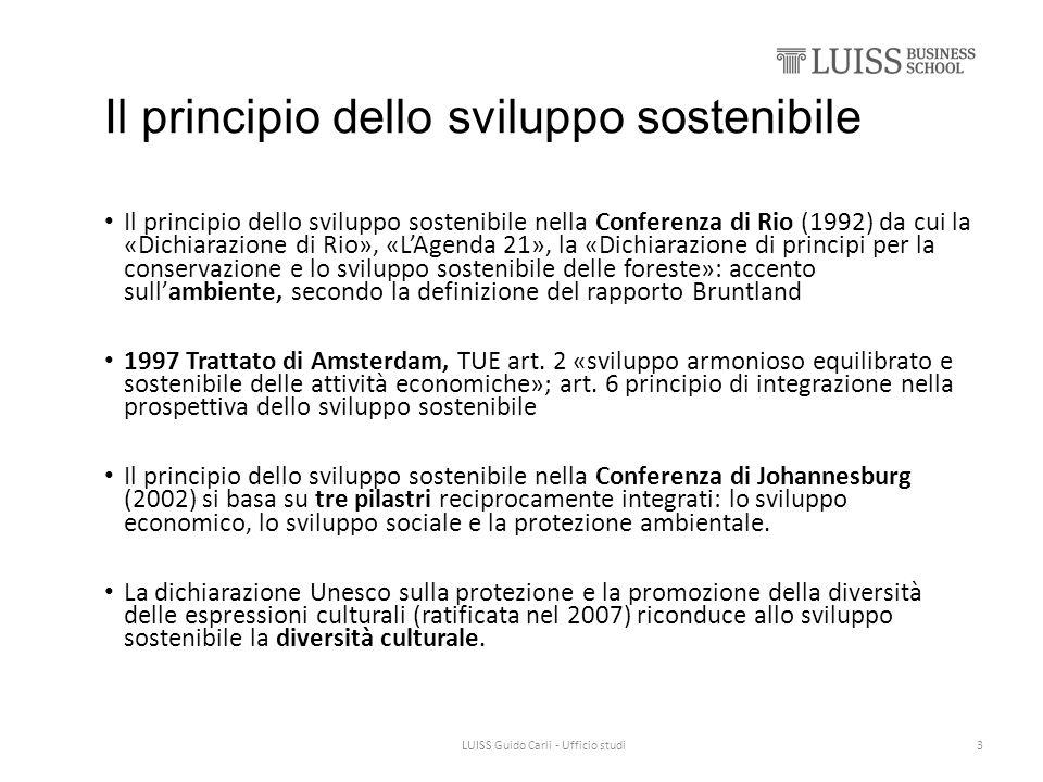 Il principio dello sviluppo sostenibile Il principio dello sviluppo sostenibile nella Conferenza di Rio (1992) da cui la «Dichiarazione di Rio», «L'Agenda 21», la «Dichiarazione di principi per la conservazione e lo sviluppo sostenibile delle foreste»: accento sull'ambiente, secondo la definizione del rapporto Bruntland 1997 Trattato di Amsterdam, TUE art.