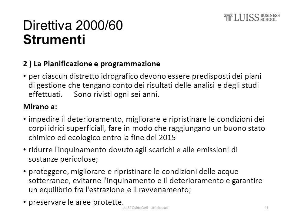 Direttiva 2000/60 Strumenti 2 ) La Pianificazione e programmazione per ciascun distretto idrografico devono essere predisposti dei piani di gestione che tengano conto dei risultati delle analisi e degli studi effettuati.