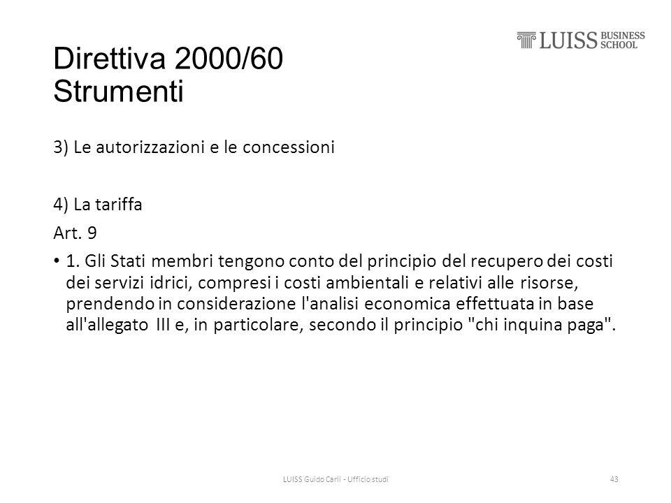 Direttiva 2000/60 Strumenti 3) Le autorizzazioni e le concessioni 4) La tariffa Art. 9 1. Gli Stati membri tengono conto del principio del recupero de