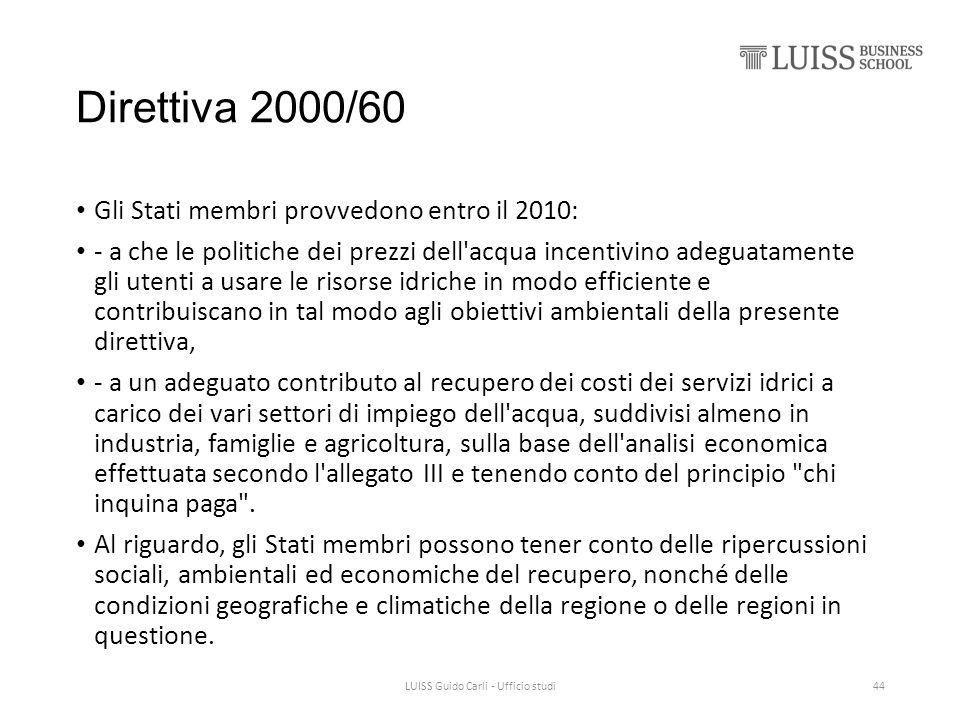 Direttiva 2000/60 Gli Stati membri provvedono entro il 2010: - a che le politiche dei prezzi dell'acqua incentivino adeguatamente gli utenti a usare l