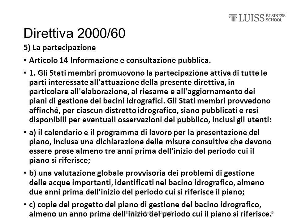 Direttiva 2000/60 5) La partecipazione Articolo 14 Informazione e consultazione pubblica. 1. Gli Stati membri promuovono la partecipazione attiva di t