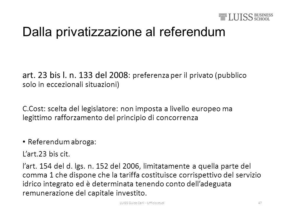 Dalla privatizzazione al referendum art. 23 bis l. n. 133 del 2008 : preferenza per il privato (pubblico solo in eccezionali situazioni) C.Cost: scelt